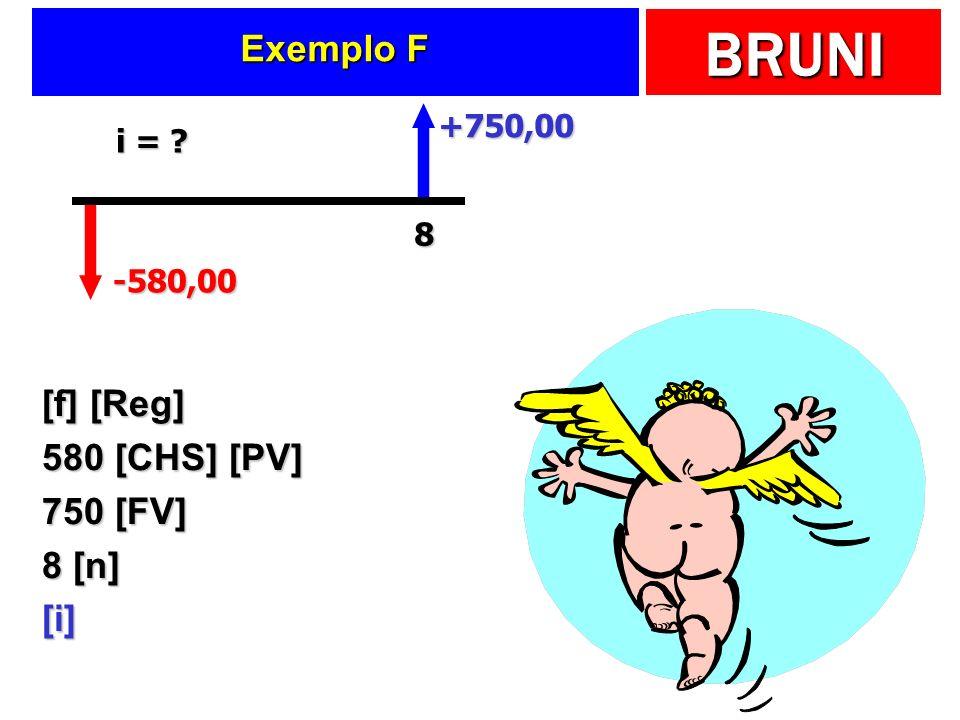 Exemplo F [f] [Reg] 580 [CHS] [PV] 750 [FV] 8 [n] [i] +750,00 i = 8